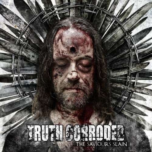 Truth Corroded - Тhе Sаviоurs Slаin (2013)