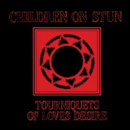Children on Stun - Tourniquets of Love's Desire (Deluxe Edition - 2021 Remaster) (2021)
