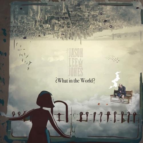 Jason Lee Jones - What in the World? (2021)