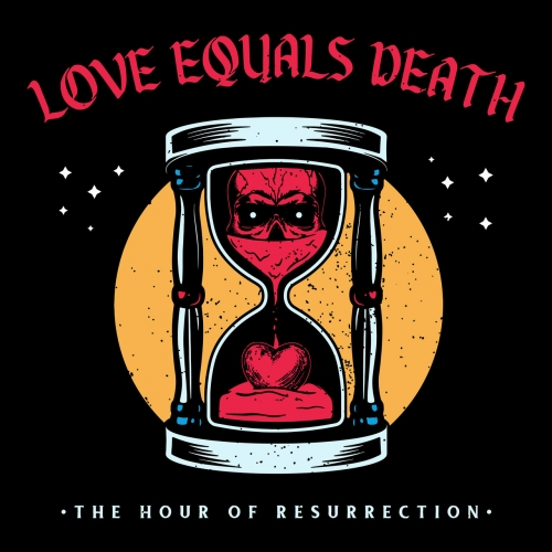 Love Equals Death - The Hour of Resurrection (2021)