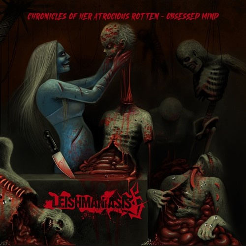 Leishmaniasis - Chronicles Of Her Atrocious Rotten-Obsessed Mind (2021)