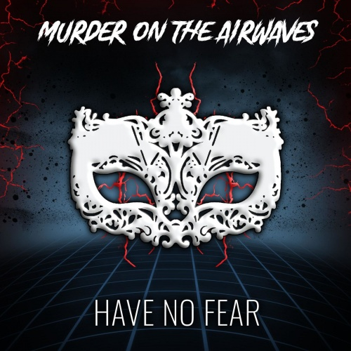 Murder on the Airwaves - Have No Fear (2021)