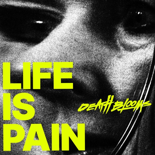 Death Blooms - Life Is Pain (2021)