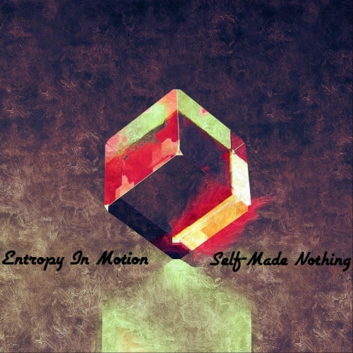 Entropy In Motion - Self-Made Nothing (2021)