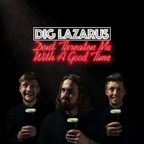 Dig Lazarus - Don't Threaten Me With A Good Time (2021)