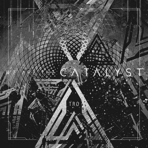 We Are The Catalyst - Tro (2021)