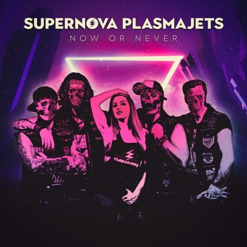 Supernova Plasmajets - Now or Never (2021)
