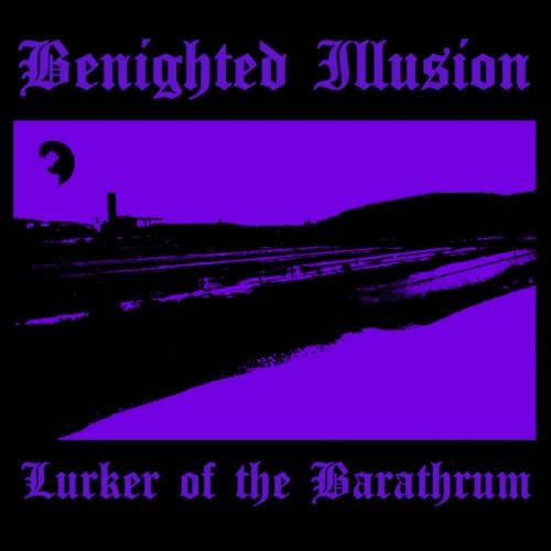Benighted Illusion - Lurker of the Barathrum (2021)