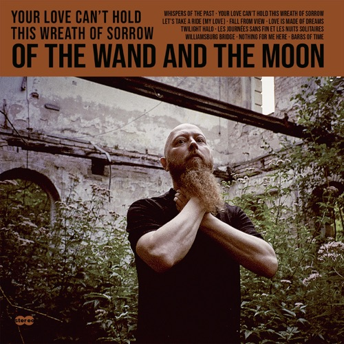 Of The Wand & The Moon - Your Love Can't Hold This Wreath of Sorrow (2021)
